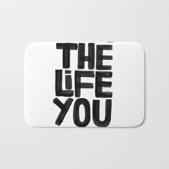 Live the life you love Bath Mat