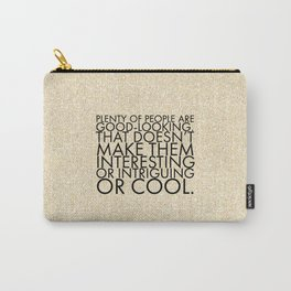 Plenty of people are good-looking. That doesn't make them interesting or intriguing or cool. Carry-All Pouch