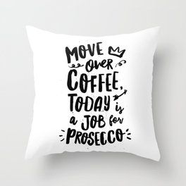 Move Over Coffee Today is a Job For Prosecco black and white typography home room wall decor Throw Pillow