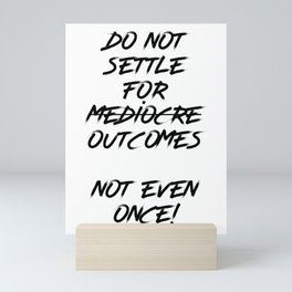 Inspirational - Do Not Settle For Mediocre Outcomes Mini Art Print