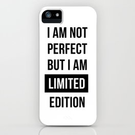 I am not perfect but I am Limited edition - Quote iPhone Case