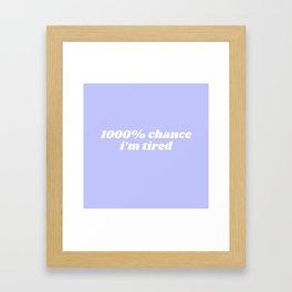 1000% chance i'm tired Framed Art Print