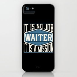Waiter  - It Is No Job, It Is A Mission iPhone Case