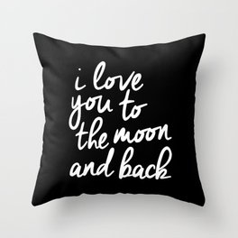 I Love You to the Moon and Back black-white monochrome typography childrens room nursery home decor Throw Pillow