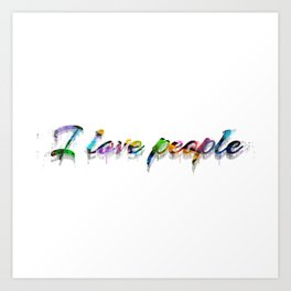 Simple Words To Live By - I Love People Art Print