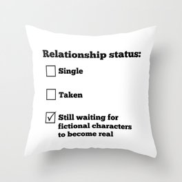 Relationship status: Still waiting for fictional characters to become real Throw Pillow