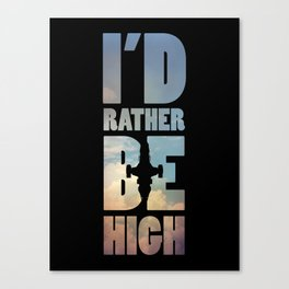 I'd Rather Be High Canvas Print