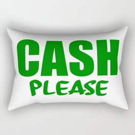 cash please Rectangular Pillow