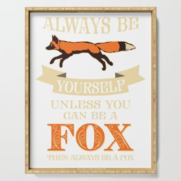 Fox Always Be Yourself Unless Can Be Fox Funny Gift Serving Tray