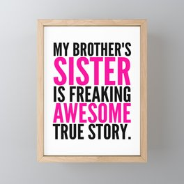 My Brother's Sister is Freaking Awesome True Story Framed Mini Art Print