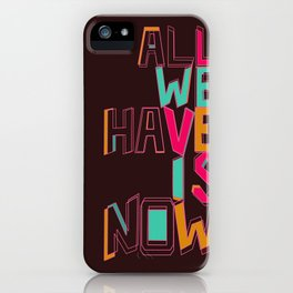 Only Now iPhone Case