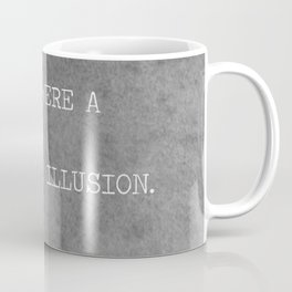 You Were A Perfect Illusion.  Coffee Mug