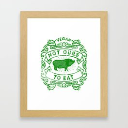 Not Ours To Eat Vegan Statement Framed Art Print