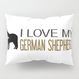 I Love My German Shepherd Pillow Sham