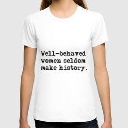 Well-behaved women seldom make history T-shirt