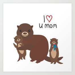 I Love You Mom. Funny brown kids otters with fish on white background. Gift card for Mothers Day. Art Print