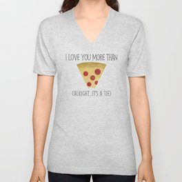 I Love You More Than Pizza (Alright... It's A Tie) Unisex V-Neck
