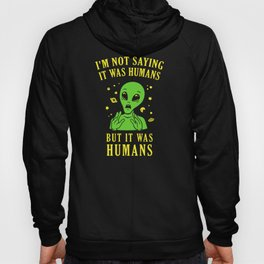 I'm Not Saying It Was Humans But It Was Humans Hoody