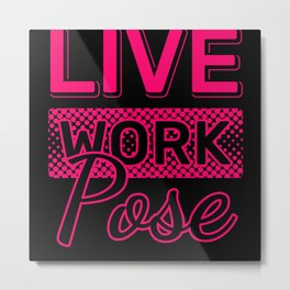 Live Work Pose Photography Pictures Tee Metal Print