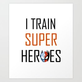 I Train Super Heros T-Shirt - Trainer or Teacher t-shirt Art Print