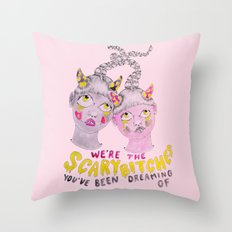 We're the scary bitches you've been dreaming of Throw Pillow