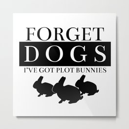 forget dogs i've got plot bunnies Metal Print