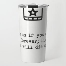 Dream as if you'll live forever. Live as if you'll die today. Travel Mug