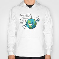 physics Hoodies featuring Physics Makes the World Go 'Round! by awkwardyeti
