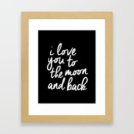 I Love You to the Moon and Back black-white monochrome typography childrens room nursery home decor Framed Art Print