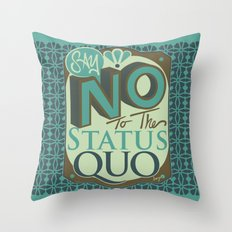 Say NO to the Status Quo Throw Pillow