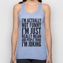 I'M ACTUALLY NOT FUNNY I'M JUST REALLY MEAN AND PEOPLE THINK I'M JOKING Unisex Tank Top