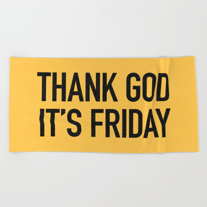 Thank God it's friday Beach Towel