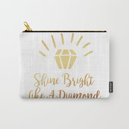 Shine Bright Like A Diamond Carry-All Pouch