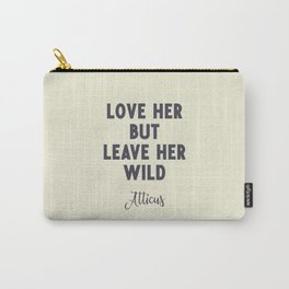 Love her, but leave her wild, Atticus poem illustration typography, beige version Carry-All Pouch