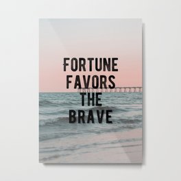 Motivational - Fortune Favors the Brave Quote Metal Print
