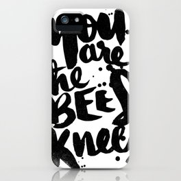 YOU ARE THE BEES KNEES iPhone Case