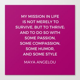 Maya Angelou Inspiration Quotes - My mission in life is not merely to survive but to thrive Canvas Print