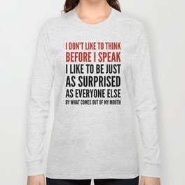 I DON'T LIKE TO THINK BEFORE I SPEAK Long Sleeve T-shirt