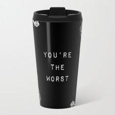 YOU'RE THE WORST Travel Mug