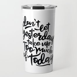 Yesterday quote Travel Mug
