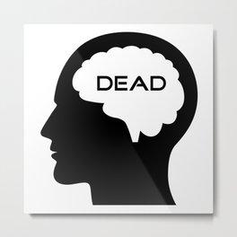 Brain dead Metal Print