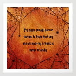 I've seen enough horror movies to know that any weirdo wearing a mask is never friendly. Art Print
