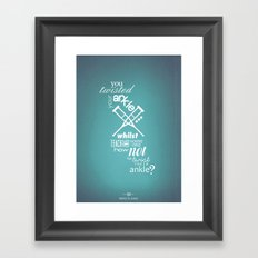 You Twisted Your Ankle... Framed Art Print