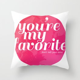You're My Favorite (Don't Tell Your Sister) Throw Pillow