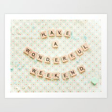 Have a wonderful weekend Art Print
