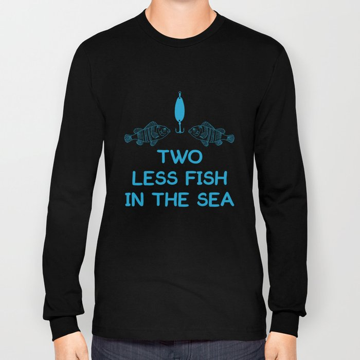 Two Less Fish in Sea Romantic Fisherman T-Shirt Long Sleeve T-shirt