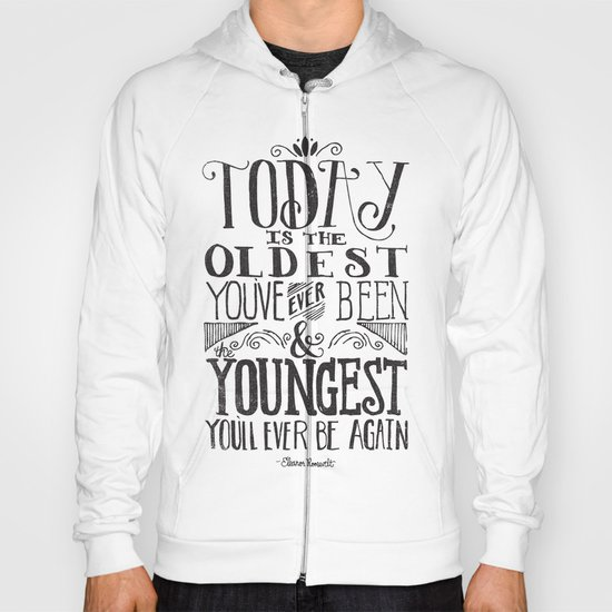 TODAY IS THE OLDEST YOU'VE EVER BEEN... Hoody