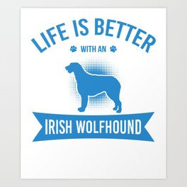 Life Is Better With An Irish Wolfhound wb Art Print