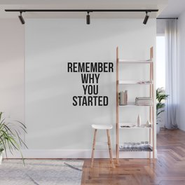 Remember why you started Wall Mural