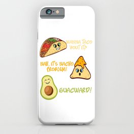 """Perfect Gift For Any Tacos Lovers """"Wanna Taco 'Bout It? Nah, It's Nacho Problem! Guacward"""" T-shirt iPhone Case"""